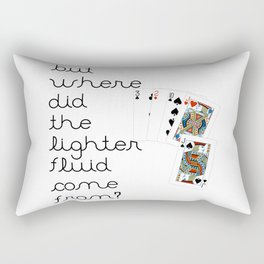 But Where Did the Lighter Fluid Come From? Rectangular Pillow