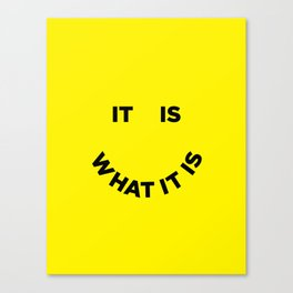 It Is What It Is Canvas Print