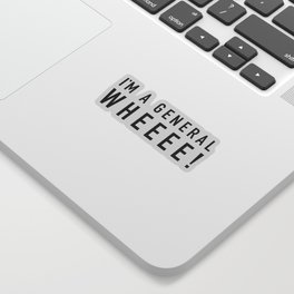 I'm A General Wheeee - Hamilton Sticker