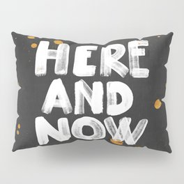 Here And Now Pillow Sham