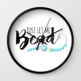 Just Let Me Bead Wall Clock