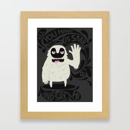 All you have to do is smile and say Hi! Framed Art Print
