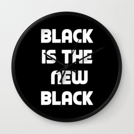 BLACK IS THE NEW BLACK Wall Clock