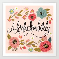 Pretty Swe*ry: Absofuckinlutely Art Print