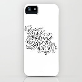I fucking love you, calligraphy iPhone Case