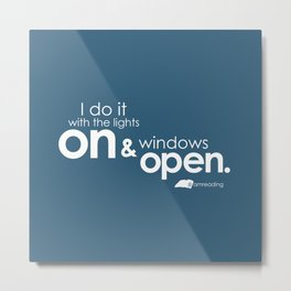 I do it with the lights on & windows open. #amreading (blue) Metal Print