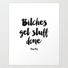 Printable Art,Tina Fey,Bitches Get Stuff Done,Get Shit Done,Inspirational Quote,Girls Room Decor Art Print