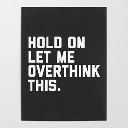 Hold On, Overthink This Funny Quote Poster