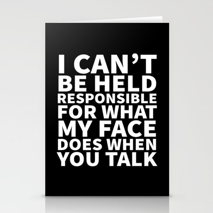 I Can't Be Held Responsible For What My Face Does When You Talk (Black & White) Stationery Cards