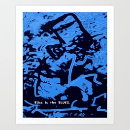 Bliss is the Blues.  (Available with or without lettering.) Art Print