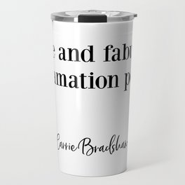 Carrie Bradshaw, Single and fabulous, Fashion Poster, Gift for Her, Carrie Quote Travel Mug