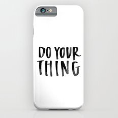 Do Your Thing Slim Case iPhone 6s