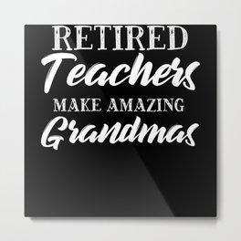 Retired Teachers Make Amazing Grandmas Metal Print