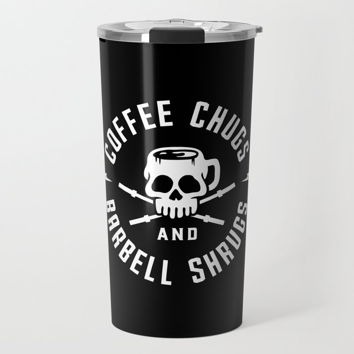 Coffee Chugs And Barbell Shrugs Travel Mug