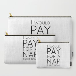 I would pay for a nap right now Carry-All Pouch