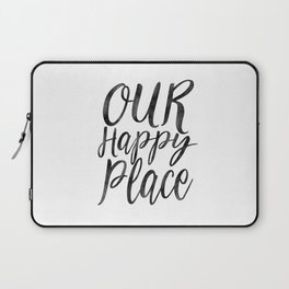 OUR HAPPY PLACE, Home Decor,Apartment Decor,Motivational Quote,Inspirational Print,Calligraphy Quote Laptop Sleeve