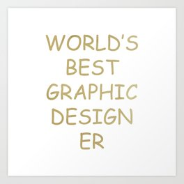 World's BEST Graphic Designer *gold* Art Print