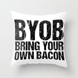 BYOB   Bring Your Own Bacon Throw Pillow