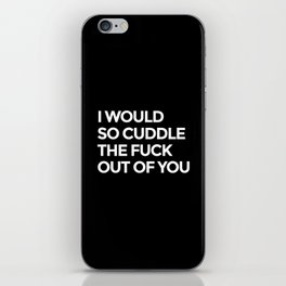 I WOULD SO CUDDLE THE FUCK OUT OF YOU (Black & White) iPhone Skin