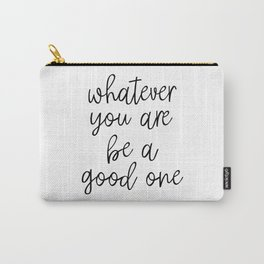 Whatever You Are Be A Good One, Motivational Poster, Inspirational Poster, Wall Art, Black And White Carry-All Pouch