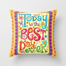 Today is the best day ever Throw Pillow