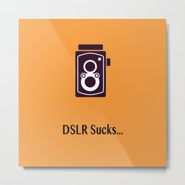 DSLR Sucks Metal Print