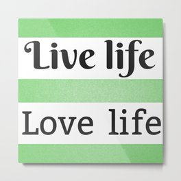 Vive y ama la vida   Live life, love life Metal Print