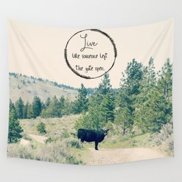 Live Like Someone Left the Gate Open Wall Tapestry