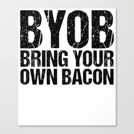BYOB Bring Your Own Bacon Canvas Print