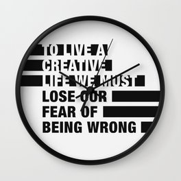 To Live a Creative Life we must Lose Our Fear of Being Wrong Wall Clock