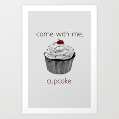 Come with me, Cupcake. Art Print