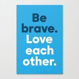Be Brave - Bold Canvas Print