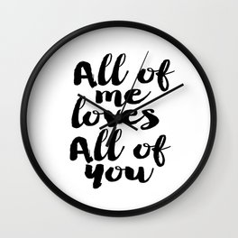 Love Quote All Of Me Loves All Of You Anniversary Gift For Him For Her Wall Quote Quote Print Art Wall Clock