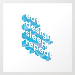 Eat. Design. Sleep. Repeat Art Print