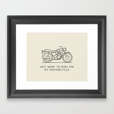 Triumph - Just want to ride on my motorcycle Framed Art Print
