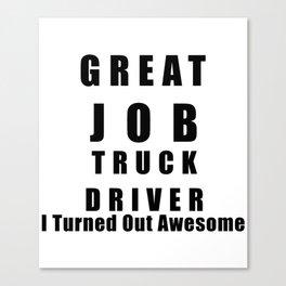 Great Job Truck driver Funny Canvas Print