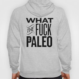 What the fuck is Paleo Hoody