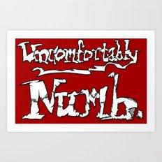Uncomfortably Numb Art Print