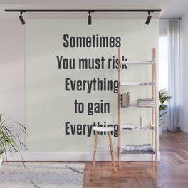 Sometimes you must risk everything, take risks, live to the fullest, Storydj poem, poetry lovers Wall Mural
