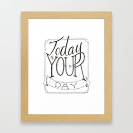 Today is Your Day Framed Art Print