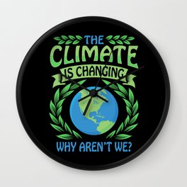 The Climate Is Changing Why Aren't We? Wall Clock