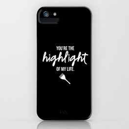 You are the highlight of my life. iPhone Case