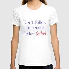 Don't Follow Influencers Follow Satan T-shirt