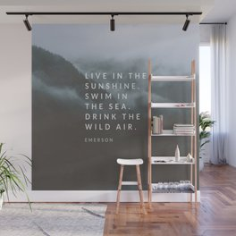 Live in the sunshine. Swim in the sea. Drink the wild air. Wall Mural
