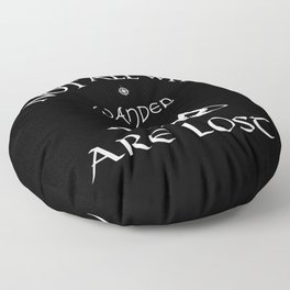 Not All Who Wander Are Lost Floor Pillow