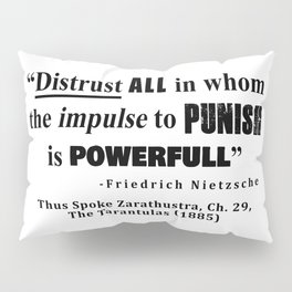 Distrust ALL in whom the impulse to punish is powerfull Pillow Sham