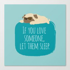If you love someone,  let them sleep. Canvas Print