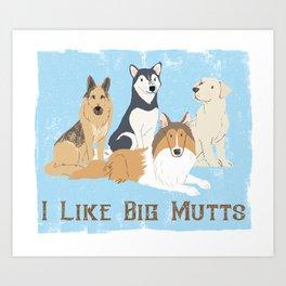 I Like Big Mutts Art Print