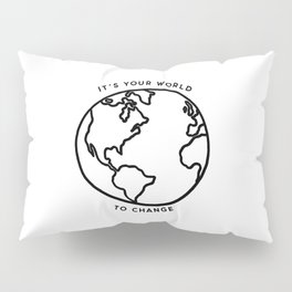 It's your world to change // Tara Pillow Sham