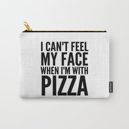 I Can't Feel My Face When I'm With Pizza Carry-All Pouch
